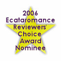 2006 Ecataromance Reviewers' Choice Award Nominee